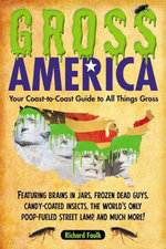 Gross America : Your Coast-to-Coast Guide to All Things Gross - Richard Faulk