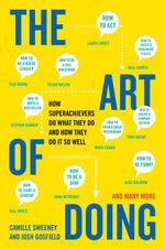 The Art of Doing : How Superachievers Do What They Do and How They Do It So Well - Camille Sweeney