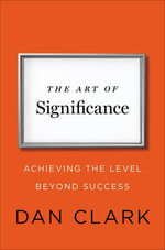 The Art of Significance : Achieving the Level Beyond Success - Dan Clark