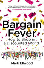 Bargain Fever : How to Shop in a Discounted World - Mark Ellwood