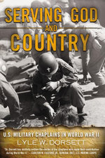 Serving God and Country : United States Military Chaplains in World War II - Lyle W. Dorsett