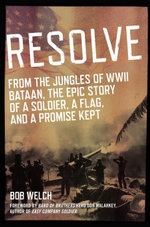 Resolve : From the Jungles of WW II Bataan,The Epic Story of a Soldier, a Flag, and a Promise Kept - Bob Welch
