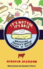It's Not You, It's Brie : Unwrapping America's Unique Culture of Cheese - Kirstin Jackson