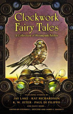 Clockwork Fairy Tales : A Collection of Steampunk Fables