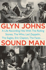 Sound Man : A Life Recording Hits with The Rolling Stones, The Who, LedZeppelin, The Eagles, Eric Clapton, The Faces . . . - Glyn Johns