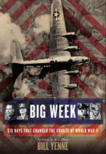Big Week : Six Days that Changed the Course of World War II - Bill Yenne