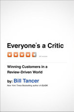 Everyone's a Critic : Winning Customers in a Review-Driven World - Bill Tancer
