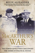 Macarthur's War : The Flawed Genius Who Challenged The American - Bevin Alexander