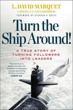 Turn the Ship Around! : A True Story of Turning Followers into Leaders - L. David Marquet