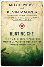 Hunting Che : How a U.S. Special Forces Team Helped Capture the World's Most Famous Revolutionary - Mitch Weiss