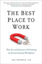 The Best Place to Work : The Art and Science of Creating an Extraordinary Workplace - PhD, Ron Friedman