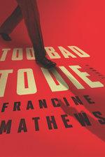 Too Bad to Die : A Novel - Francine Mathews