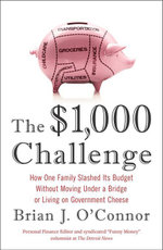 The $1,000 Challenge : How One Family Slashed Its Budget Without Moving Under a Bridge or Living on Government Cheese - Brian J. O'Connor