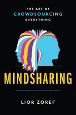 Mindsharing : The Art of Crowdsourcing Everything - Lior Zoref