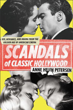 Scandals of Classic Hollywood : Sex, Deviance, and Drama from the Golden Age of American Cinema - Anne Helen Petersen