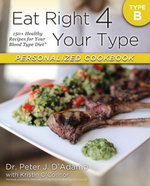 Eat Right 4 Your Type Personalized Cookbook Type B : 150+ Healthy Recipes For Your Blood Type Diet - Peter J D'Adamo