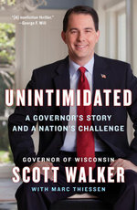 Unintimidated : A Governor's Story and a Nation's Challenge - Scott Walker