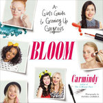 Bloom : A Girl's Guide to Growing Up Gorgeous - Carmindy