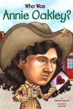 Who Was Annie Oakley? - Stephanie Spinner