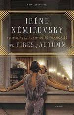 The Fires of Autumn : Vintage International Original - Irene Nemirovsky