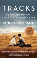 Tracks (Movie Tie-In Edition) a Woman's Solo Trek Across 1700 Miles of Australian Outback : A Woman's Solo Trek Across 1700 Miles of Australian Outback - Robyn Davidson
