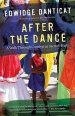 After the Dance : A Walk Through Carnival in Jacmel, Haiti (Updated) - Edwidge Danticat