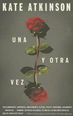 Una y Otra Vez : (Life After Life--Spanish-Language Edition)) - Kate Atkinson