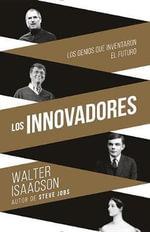 Innovadores (Innovators-Sp) : Los Genios Que Inventaron El Futuro - Walter Isaacson