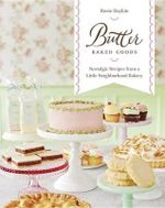Butter Baked Goods : Nostalgic Recipes from a Little Neighborhood Bakery - Rosie Daykin
