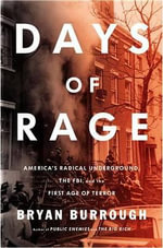 Days of Rage : America's Radical Underground, the FBI, and the Forgotten Age of Revolutionary Violence - Bryan Burrough