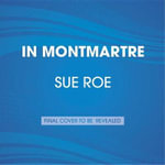 In Montmartre : Picasso, Matisse and the Birth of Modernist Art - Sue Roe