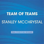 Team of Teams : New Rules of Engagement for a Complex World - Stanley McChrystal