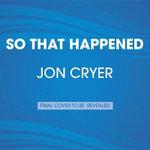 So That Happened : A Memoir - Jon Cryer