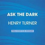 Ask the Dark - MR Henry Turner, Jr.