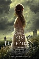 The Kiss of Deception : Remnant Chronicles - Mary E Pearson