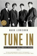 Tune in : The Beatles: All These Years - Mark Lewisohn