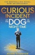The Curious Incident of the Dog in the Night-Time : (Broadway Tie-In Edition) - Mark Haddon