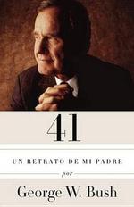 41 : Un Retrato de Mi Padre (Edicion En Espanol) - George W Bush