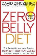 Zero Belly Diet : Lose Up to 16 Lbs. in 14 Days! - David Zinczenko