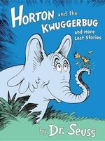 Horton and the Kwuggerbug and More Lost Stories - Dr Seuss