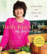 My Kitchen Year : 136 Recipes That Saved My Life - Ruth Reichl