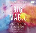 Big Magic : Creative Living Beyond Fear - Elizabeth Gilbert