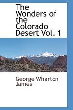 The Wonders of the Colorado Desert Vol. 1 - George Wharton James