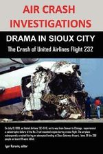 Air Crash Investigations : Drama in Sioux City the Crash of United Airlines Flight 232 - Editor Igor Korovin