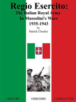 Regio Esercito : The Italian Royal Army in Mussolini's Wars, 1935-1943 - Patrick Cloutier