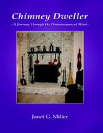 Chimney Dweller : A Journey through the Perimenopausal Mind - Janet G. Miller