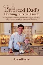 Divorced Dad's Cooking Survival Guide - Jon Williams