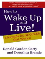 How to Wake Up and Live : A Formula for Success That Works - Donald G. Carty