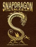 Snapdragon Tales - John Morgan Curtis