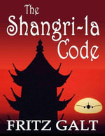 The Shangri-la Code : An International Thriller - Fritz Galt